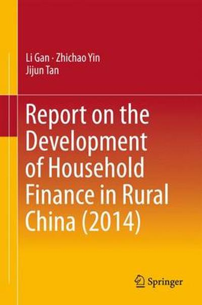 Report on the Development of Household Finance in Rural China (2014) - Zhichao Yin