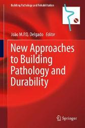 New Approaches to Building Pathology and Durability - Joao M.P.Q. Delgado