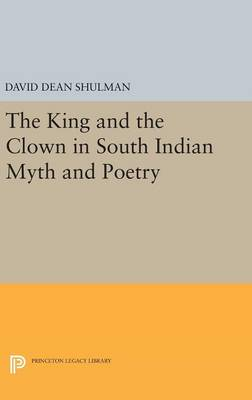The King and the Clown in South Indian Myth and Poetry - David Dean Shulman