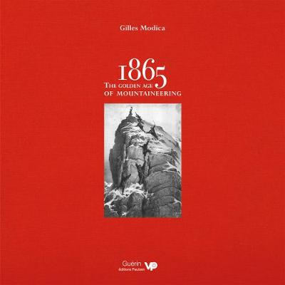 1865: the Golden Age of Mountaineering - Gilles Modica