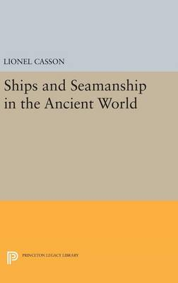 Ships and Seamanship in the Ancient World - Lionel Casson