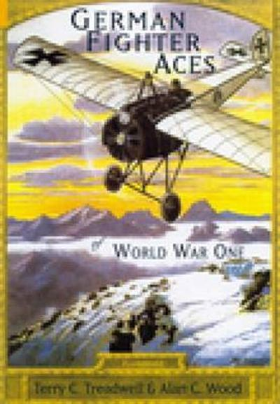 German Fighter Aces of World War One - Terry C Treadwell
