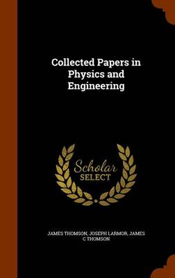 Collected Papers in Physics and Engineering - James Thomson