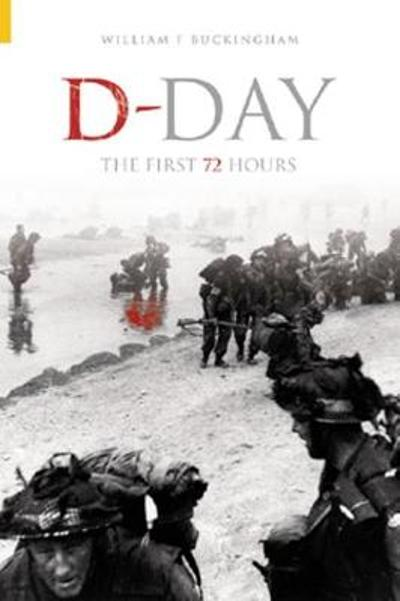 D-Day: The First 72 Hours - William F Buckingham