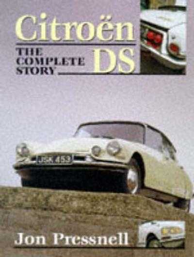 Citroen Ds: the Complete Story - Jon Pressnell