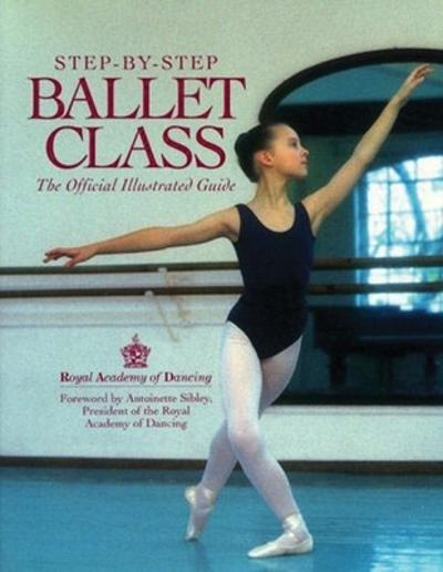 Step-By-Step Ballet Class - Royal Academy of Dancing