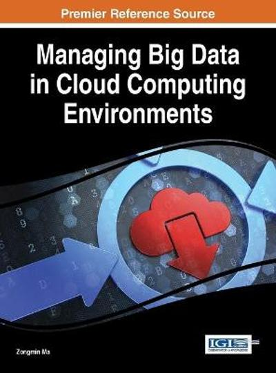 Managing Big Data in Cloud Computing Environments - Zongmin Ma