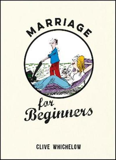 Marriage for Beginners - Clive Whichelow