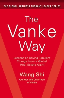 The Vanke Way: Lessons on Driving Turbulent Change from a Global Real Estate Giant - Shi-Fu Wang