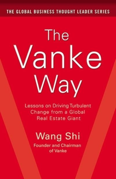 The Vanke Way: Lessons on Driving Turbulent Change from a Global Real Estate Giant - Shi Wang