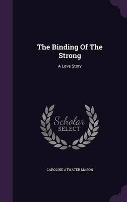 The Binding of the Strong - Caroline Atwater Mason