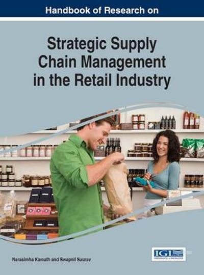 Handbook of Research on Strategic Supply Chain Management in the Retail Industry - Narasimha Kamath