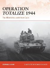 Operation Totalize 1944 - Stephen A. Hart Johnny Shumate