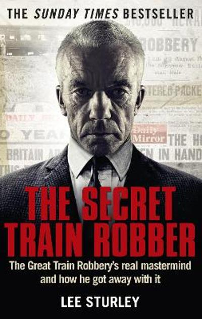 The Secret Train Robber - Lee Sturley