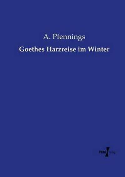 Goethes Harzreise im Winter - A Pfennings