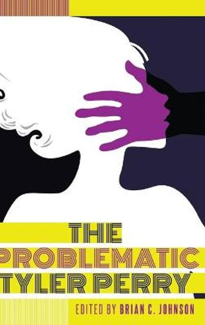 The Problematic Tyler Perry - Brian C. Johnson