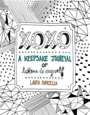 XOXO: A Keepsake Journal of Letters to Myself - Laura Barcella