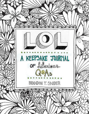 LOL: A Keepsake Journal of Hilarious Q&As - Brandon T. Snider