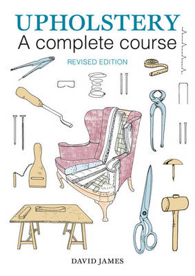 Upholstery: A Complete Course - David James