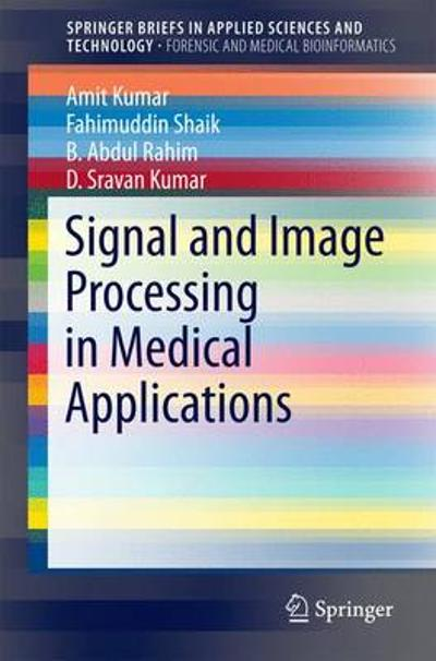 Signal and Image Processing in Medical Applications - Amit Kumar
