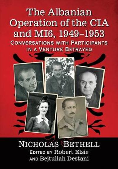 The Albanian Operation of the CIA and MI6, 1949-1953 - Nicholas Bethell