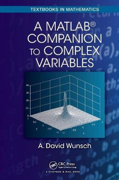 A MatLab (R) Companion to Complex Variables - A. David Wunsch