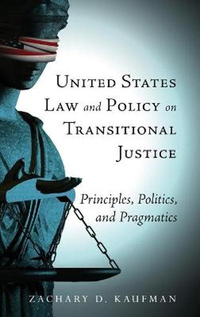 United States Law and Policy on Transitional Justice - Zachary Daniel Kaufman