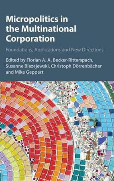 Micropolitics in the Multinational Corporation - Florian A. A. Becker-Ritterspach