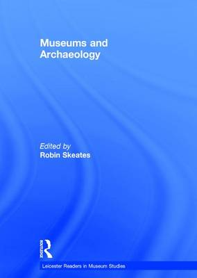 Museums and Archaeology - Robin Skeates