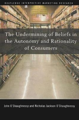 The Undermining of Beliefs in the Autonomy and Rationality of Consumers - John O'Shaughnessy