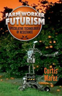 Farm Worker Futurism - Curtis Marez