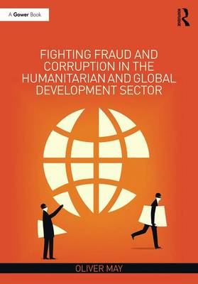 Fighting Fraud and Corruption in the Humanitarian and Global Development Sector - Oliver May