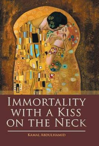 Immortality with a Kiss on the Neck - Kamal Abdulhamid
