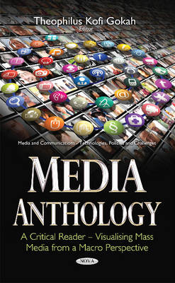 Media Anthology -- A Critical Reader - Theophilus Kofi Gokah