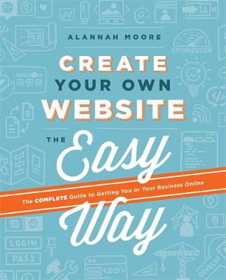 Create Your Own Website The Easy Way - Alannah Moore