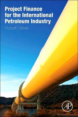 Project Finance for the International Petroleum Industry - Robert Clews
