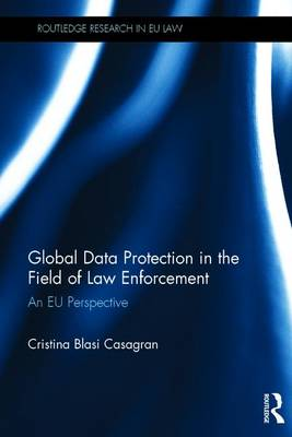 Global Data Protection in the Field of Law Enforcement - Cristina Blasi Casagran