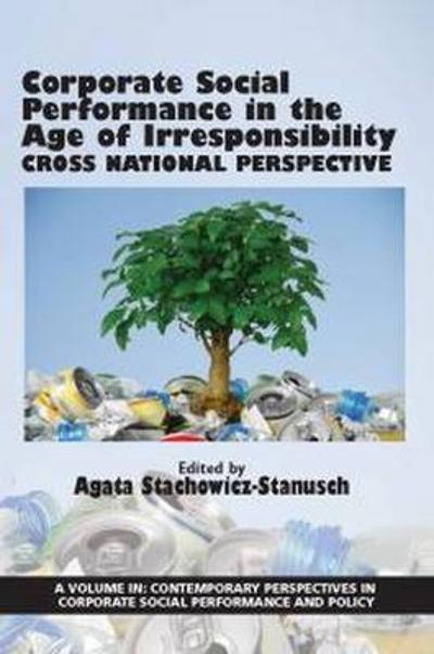 Corporate Social Performance In The Age Of Irresponsibility - Agata Stachowicz-Stanusch
