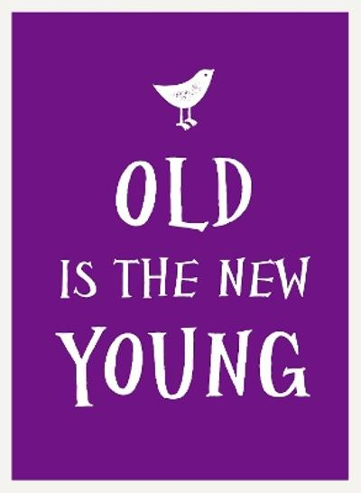 Old Is the New Young -