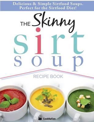 The Skinny Sirtfood Soup Recipe Book - Cooknation