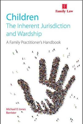 Children: The Inherent Jurisdiction and Wardship - A Family Practitioner's Handbook - Michael D. Jones