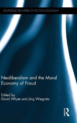 Neoliberalism and the Moral Economy of Fraud - David Whyte