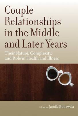 Couple Relationships in the Middle and Later Years - Jamila Bookwala