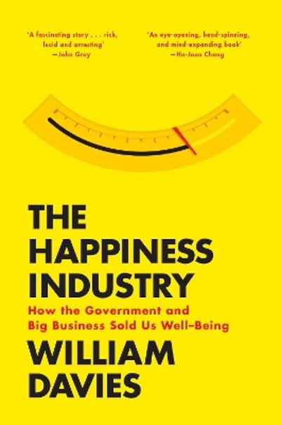 The Happiness Industry - William Davies