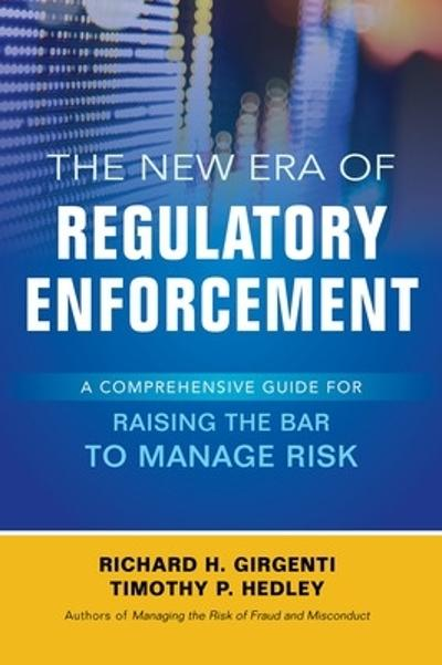The New Era of Regulatory Enforcement: A Comprehensive Guide for Raising the Bar to Manage Risk - Richard Girgenti