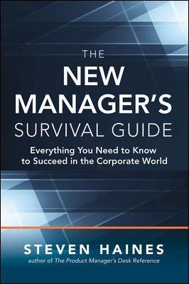 The New Manager's Survival Guide: Everything You Need to Know to Succeed in the Corporate World - Steven Haines