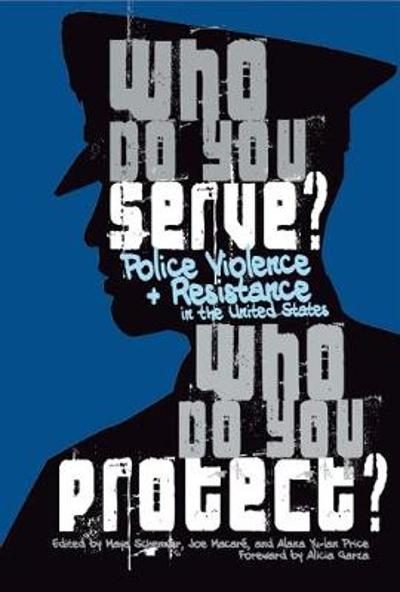 Who Do You Serve, Who Do You Protect? - Maya Schenwar