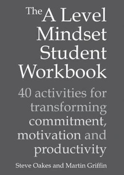 The A Level Mindset Student Workbook - Steve Oakes