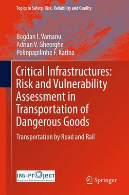 Critical Infrastructures: Risk and Vulnerability Assessment in Transportation of Dangerous Goods - Adrian V. Gheorghe