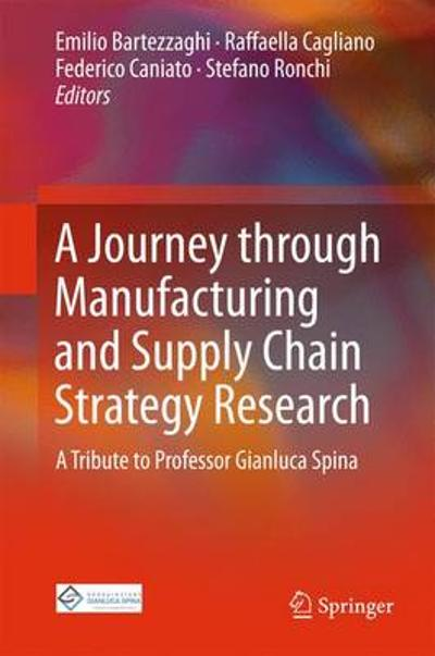 A Journey through Manufacturing and Supply Chain Strategy Research - Emilio Bartezzaghi